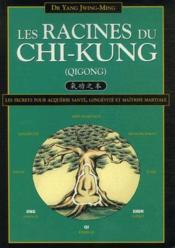 Les racines du chi-kung (qigong) - Couverture - Format classique