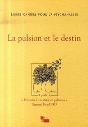 LIBRES CAHIERS POUR LA PSYCHANALYSE T.15 ; la pulsion et le destin - Intérieur - Format classique