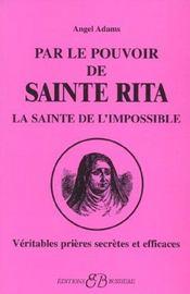 Par le pouvoir de Sainte Rita, la sainte de l'impossible ; véritables prières secrètes et efficaces - Intérieur - Format classique