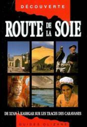 Route de la soie ; de Xi'an à Kashgar sur les traces... - Couverture - Format classique