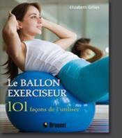 Ballon Exerciseur 101 Facons De L'Utiliser (Le) - Couverture - Format classique