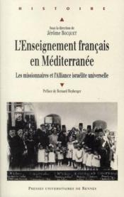 Enseignement francais en Méditerranée ; les missionnaires et l'Alliance israélite universelle - Couverture - Format classique