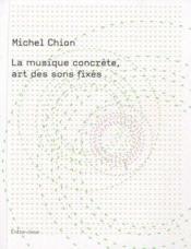 La musique concrète, art des sons fixes - Couverture - Format classique