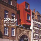 100 extensions et rénovations remarquables ; 100 great extensions and renovations - Couverture - Format classique
