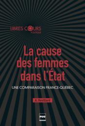 La cause des femmes dans l'Etat ; une comparaison France-Québec - Couverture - Format classique