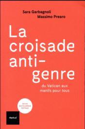 La croisade anti-genre ; du Vatican aux Manifs pour tous - Couverture - Format classique