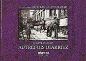 Autrefois Biarritz La Collection Robert Lamouliatte-Claverie - Couverture - Format classique
