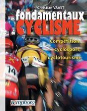 Les fondamentaux du cyclisme ; compétition, cyclosport, cyclotourisme - Intérieur - Format classique