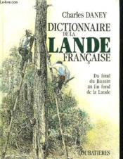 Dictionnaire de la Lande française ; du fond du bassin au fin fond de la Lande - Couverture - Format classique