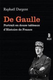 De Gaulle ; portrait en douze tableaux d'histoire de France - Couverture - Format classique