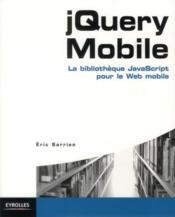 Jquery mobile ; la blibliothèque javascript pour le web mobile - Couverture - Format classique