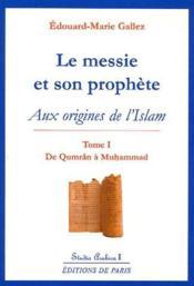 Le messie et son prophète t.1 ; aux origines de l'islam (2e édition) - Couverture - Format classique