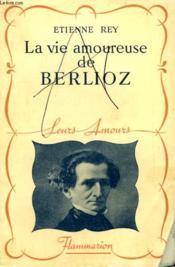 La Vie Amoureuse De Berlioz. Collection : Leurs Amours. - Couverture - Format classique