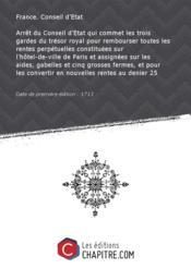 Arrêt du Conseil d'Etat qui commet les trois gardes du trésor royal pour rembourser toutes les rentes perpétuelles constituées sur l'hôtel-de-ville de Paris et assignées sur les aides, gabelles et cinq grosses fermes, et pour les convertir en nouvelles rentes au denier 25 [Edition de 1713] - Couverture - Format classique