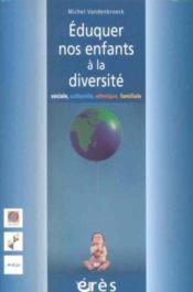 Éduquer nos enfants à la diversité sociale, culturelle, ethnique, familiale - Couverture - Format classique