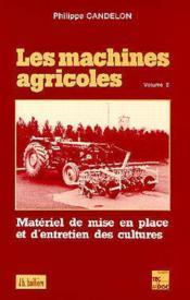 Les machines agricoles volume 2 : materiel de mise en place et d'entretien des cultures - Couverture - Format classique