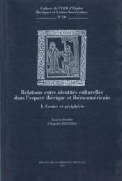 Relation entre identités culturelles dans l'espace ibérique et ibéro-americain t.1 ; centre et périphérie - Couverture - Format classique