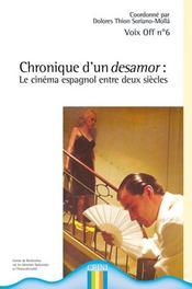 Voix Off T.6 ; Chronique D'Un Desamor ; Le Cinéma Espagnol Entre Deux Siècles - Intérieur - Format classique