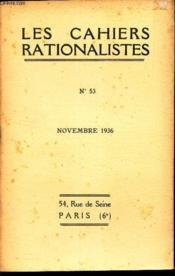 LES CAHIERS RATIONALISTES - N°53 - novembre 1936 / L recherche historique et l'enseignement de l'histoire / Les conferences de l'Union rationaliste - qu'est ce que le Tationalisme? / Groupe