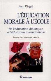 L'Education Morale A L'Ecole : De L'Education Du Citoyen A L'Education Internationale - Couverture - Format classique