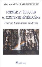 Former et éduquer en contexte hétérogène ; pour un humaniste du divers - Couverture - Format classique
