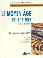 Le moyen âge IVe-Xe siècle ; histoire médiévale - Intérieur - Format classique