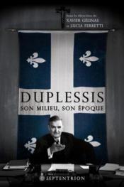 Duplessis ; son milieu, son époque - Couverture - Format classique