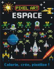 Pixels arts espace ; colorie, crée, pixélise ! - Couverture - Format classique