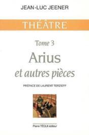 Arius Et Autres Pieces - Theatre, Tome 3 - Couverture - Format classique