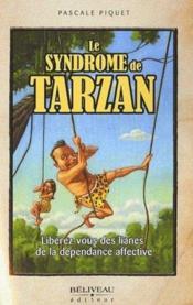 Le syndrome de Tarzan ; libérez-vous des lianes de la dépendance affective - Couverture - Format classique