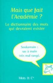 Mais Que Fait L'Académie ?. Le Dictionnaire Des Mots Qui Devraient Exister - Couverture - Format classique