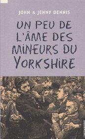 Un peu de l'âme des mineurs du Yorkshire - Couverture - Format classique