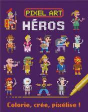 Héros ; colorie, crée, pixélise ! - Couverture - Format classique