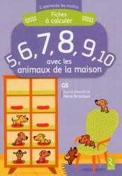 J'apprends les maths ; GS ; fiches à calculer 5, 6, 7, 8, 9, 10 ; avec les animaux de la maison - Couverture - Format classique