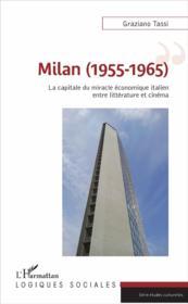Milan (1955-1965) ; la capitale du miracle économique italien, entre littérature et cinéma - Couverture - Format classique