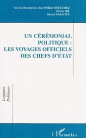 Un cérémonial politique : les voyages officiels des chefs d'état - Couverture - Format classique