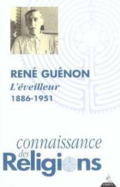 CONNAISSANCE DES RELIGIONS ; René Guenon ; l'éveilleur 1886-1951 - Intérieur - Format classique