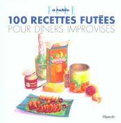 100 Recettes Futees Pour Diners Improvises - Intérieur - Format classique