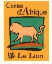 Contes D'Afrique ; Le Lion - Couverture - Format classique