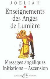 Enseignements des anges de lumière ; messages angéliques, initiations, ascension - Intérieur - Format classique