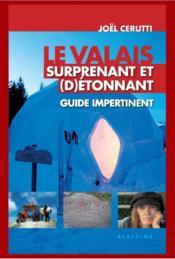 Le Valais surprenant et (d)étonnant ; guide impertinent - Couverture - Format classique