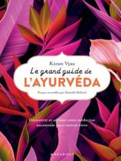 Le grand guide de l'ayurveda ; découvrir et utiliser cette médecine ancestrale pour mieux vivre - Couverture - Format classique