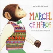 Marcel, ce héros : 5 aventures du célébre chimpancé - Couverture - Format classique