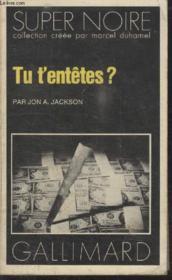 Collection Super Noire N° 108. Tu T'Entetes ? - Couverture - Format classique