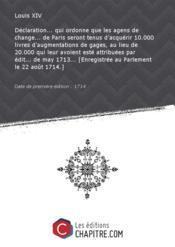 Déclaration... qui ordonne que les agens de change... de Paris seront tenus d'acquérir 10.000 livres d'augmentations de gages, au lieu de 20.000 qui leur avoient esté attribuées par édit... de may 1713... [Enregistrée au Parlement le 22 août 1714.] [Edition de 1714] - Couverture - Format classique