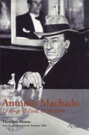 Antonio Machado ; le temps de l'exil ; 1936-1939 - Couverture - Format classique