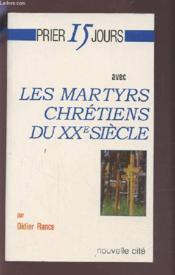 Prier 15 jours avec... ; les martyrs chrétiens du XXe siècle - Couverture - Format classique