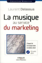 La musique au service du marketing ; l'impact de la musique dans la relation clients - Couverture - Format classique
