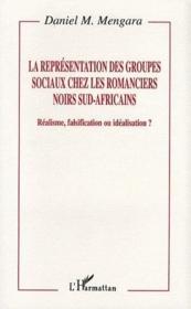 Représentation des groupes sociaux chez les romanciers noirs sud-africains ; réalisme, falsification ou idéalisation ? - Couverture - Format classique
