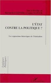 Etat Contre La Politique (L') Les Expressions Historiq - Couverture - Format classique